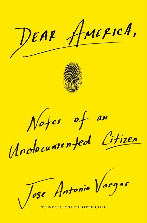 Dear America: Notes of an Undocumented Citizen by Jose Antonio Vargas