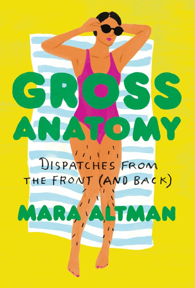 Gross Anatomy: Dispatches from the Front (and Back) by Mara Altman