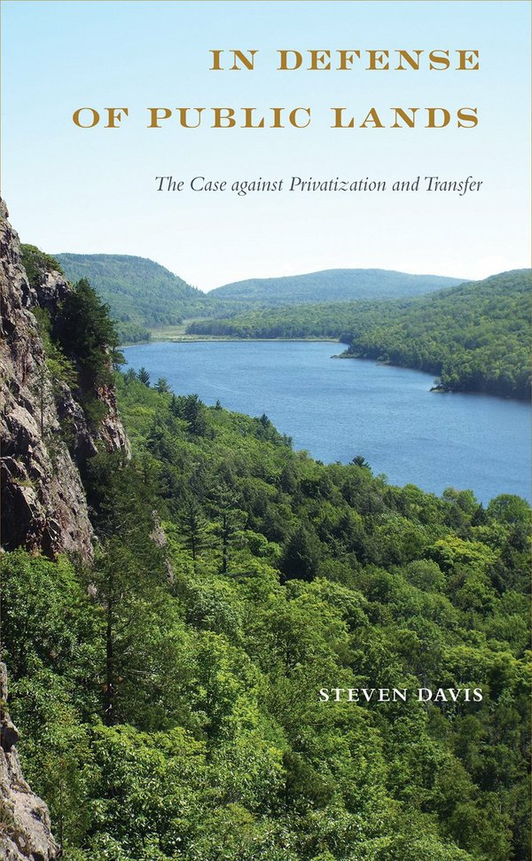 In Defense of Public Lands: The Case against Privatization and Transfer by Steven Davis