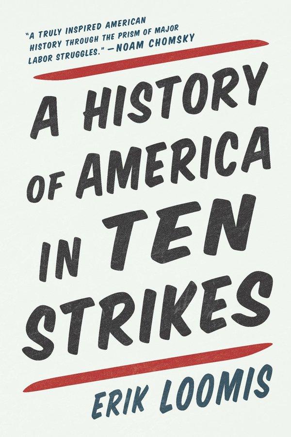 A History of America in Ten Strikes byErik Loomis