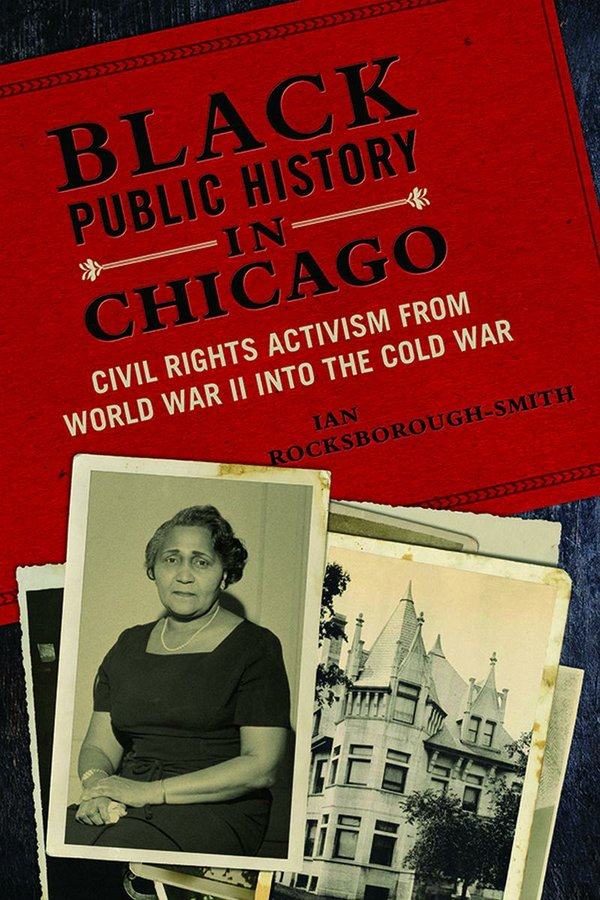 Black Public History in Chicago: Civil Rights Activism from World War II into the Cold War by Ian Rocksborough-Smith