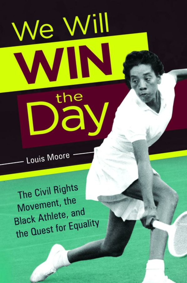 We Will Win the Day: The Civil Rights Movement, the Black Athlete, and the Quest for Equality by Louis Moore
