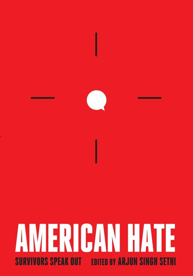 American Hate: Survivors Speak Out edited by Arjun Singh Sethi