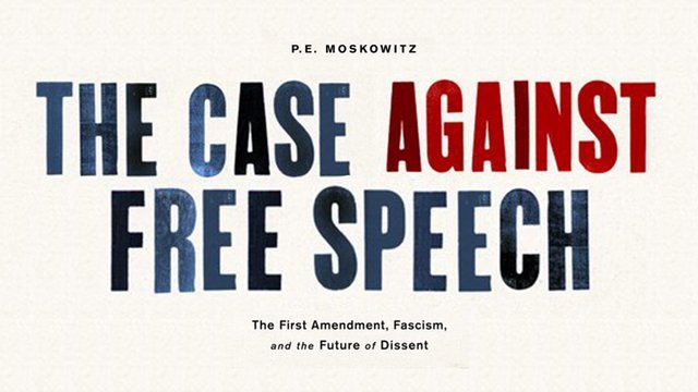 The Case Against Free Speech by P.E. Moskowitz