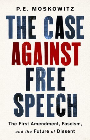 The Case Against Free Speech by P.E. Moskowitz (Cover)