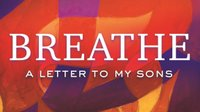 breath: a letter to my sons
