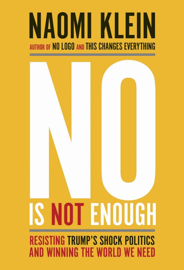 "Cover of ""No Is Not Enough Resisting Trump's Shock Politics and Winning the World We Need"""